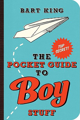 The Pocket Guide to Boy Stuff By King, Bart/ Sabatino, Chris (ILT)