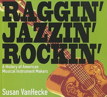 Amazing American Instrument Makers from Ragtime to Rock By Vanheche, Susan